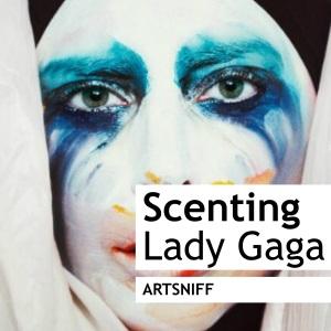 Scenting Lady Gaga