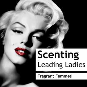 Scenting Leading Ladies