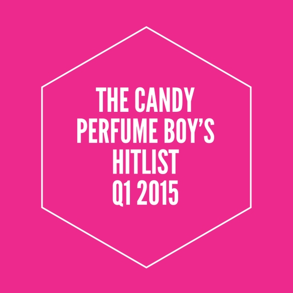 The Candy Perfume Boy's Hitlist: Q1 2015