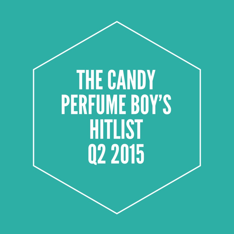 The Candy Perfume Boy's Hitlist - Q2 2015