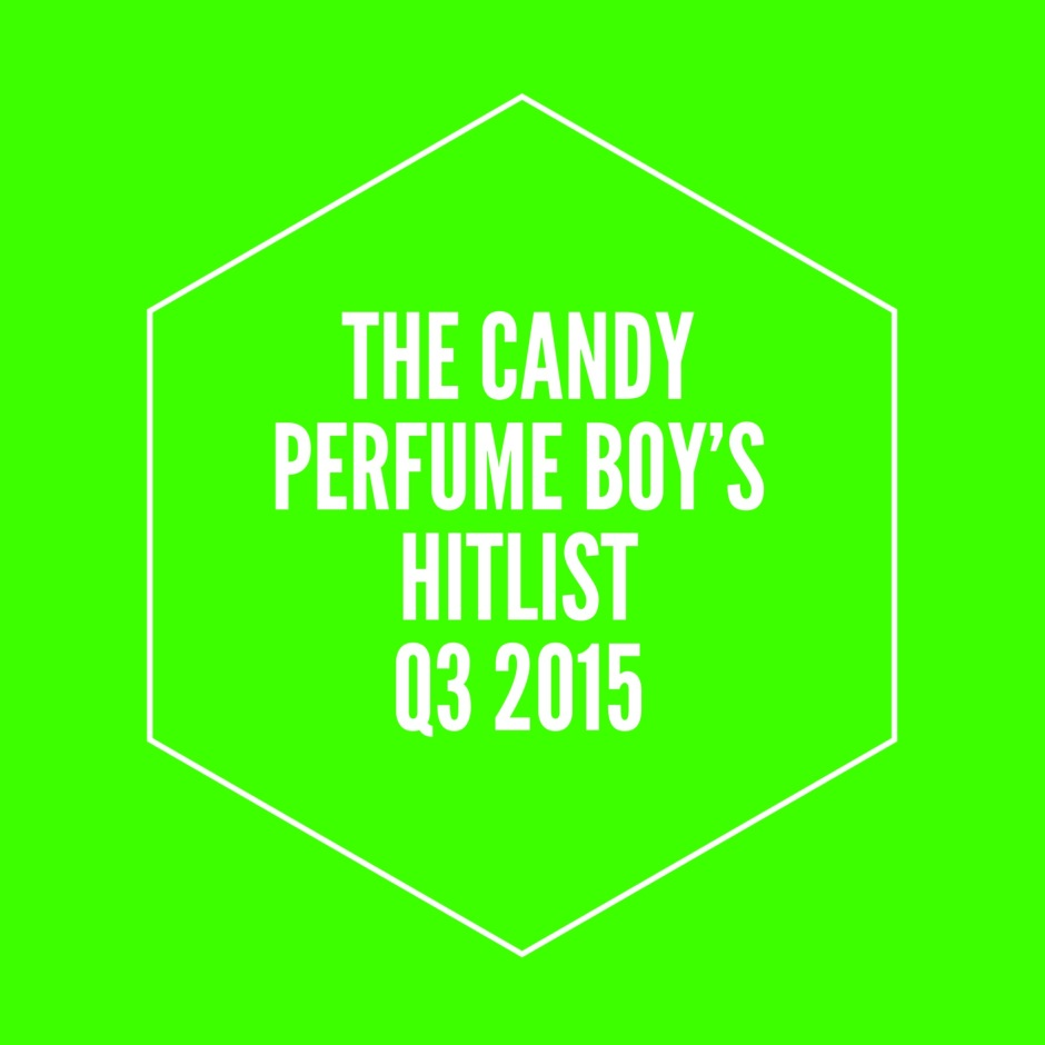 The Candy Perfume Boy's Hitlist: Q3 2015