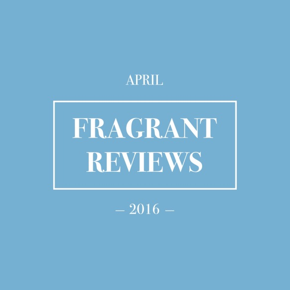 Fragrant Reviews April 2016